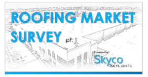 Roofing Market Survey part 1: presented by Skyco Skylights